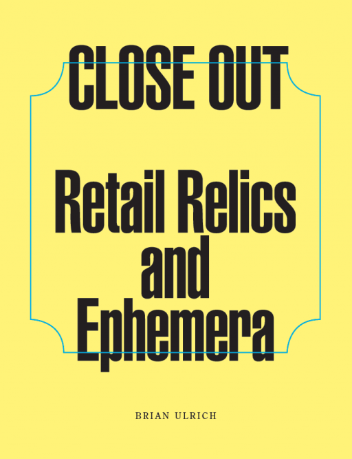 BRIAN ULRICH CLOSE OUT: Retail Relics and Ephemera